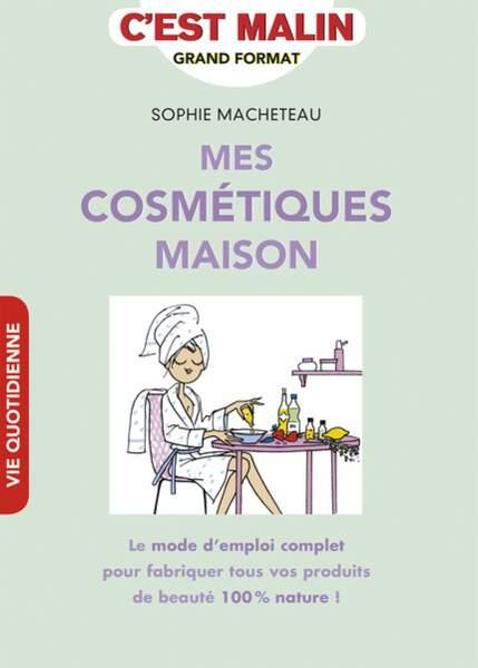 Tendance DIY : Mes cosmétiques maison, par Sophie Macheteau, éditions Le Duc, 17 euros