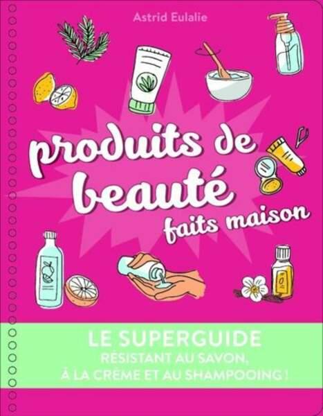 Tendance DIY : Produits de beauté faits maison, par Astrid Eulalie, éditions First, 12,95 euros