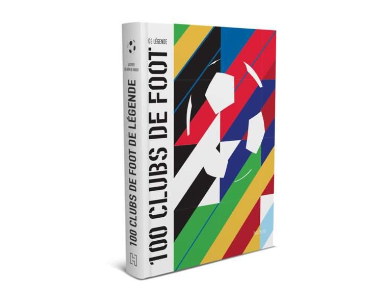 Livre. Les 100 clubs de foot de légende, 288 pages, 34,90€, par Gauthier de Hoÿm de Marien, Editions Hachette.