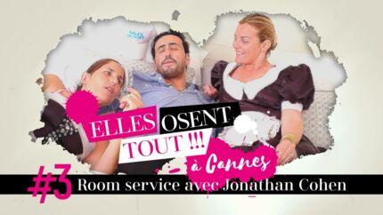 Websérie – Elles osent tout à Cannes, épisode 3: Room service avec Jonathan Cohen