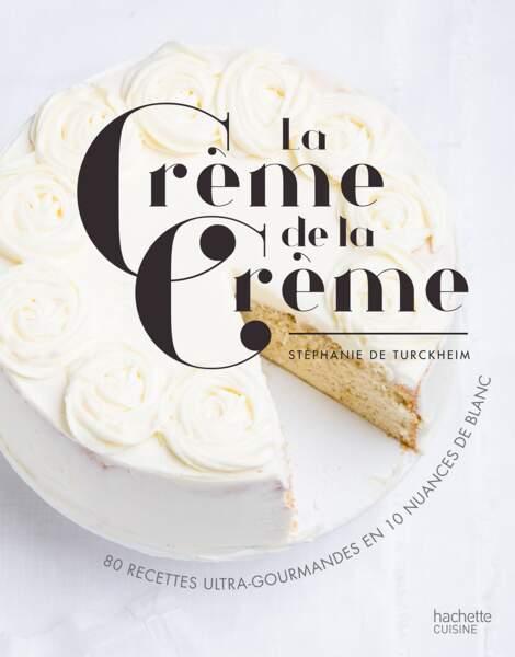 Livre de pâtisserie. La crème de la crème, 208 pages, 24,95€, Hachette Cuisine.