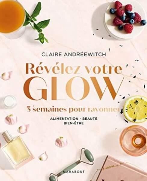Révélez votre glow 3 semaines pour rayonner par Claire Andreewitch, Editions Marabout, 19,90€