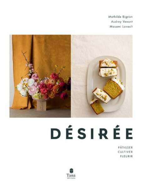 Livre Désirée - Pâtisser, cultiver, fleurir, Tana Editions, 27€