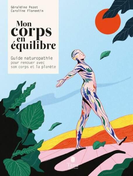 Mon corps en équilibre - Guide de naturopathie pour renouer avec son corps et la planète, Tana Editions, 24€